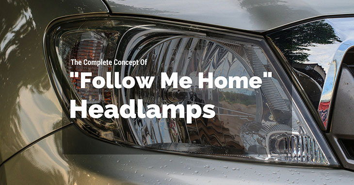 The Complete Concept Of Follow Me Home Headlamps