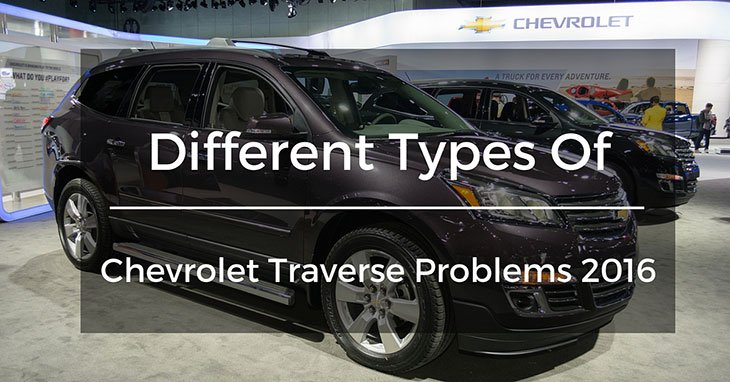 Different Types Of Chevrolet Traverse Problems 2016