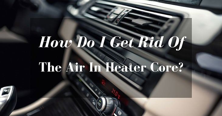 How-Do-I-Get-Rid-Of-The-Air-In-Heater-Core