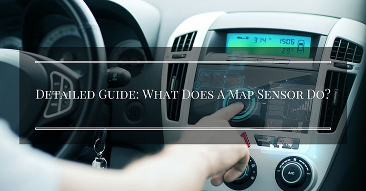What Does The Map Sensor Do Detailed Guide: What Does A Map Sensor Do? What Does The Map Sensor Do