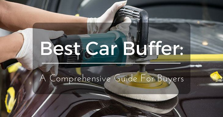 Best Car Buffer A Comprehensive Guide For Ers
