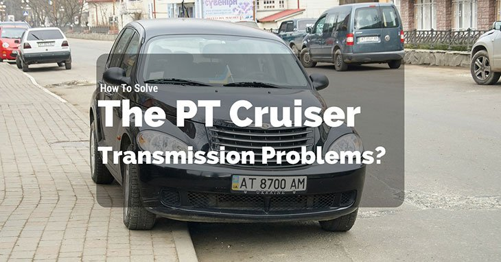 How To Solve The PT Cruiser Transmission Problems?