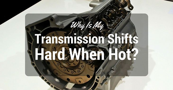 Why Is My Transmission Shifts Hard When Hot?