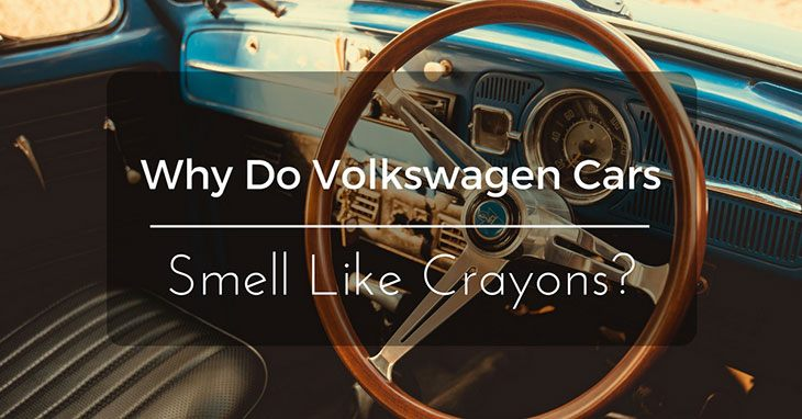 Why Do Volkswagen Cars Smell Like Crayons?