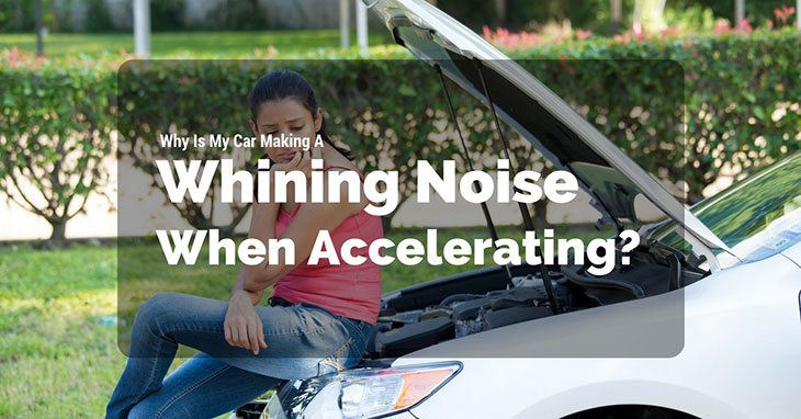 Why Is My Car Making A Whining Noise When Accelerating?