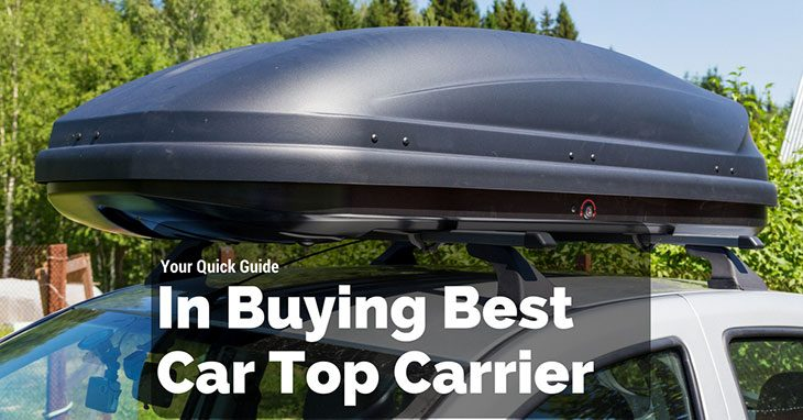 Your Quick Guide In Buying Best Car Top Carrier Jan 2019