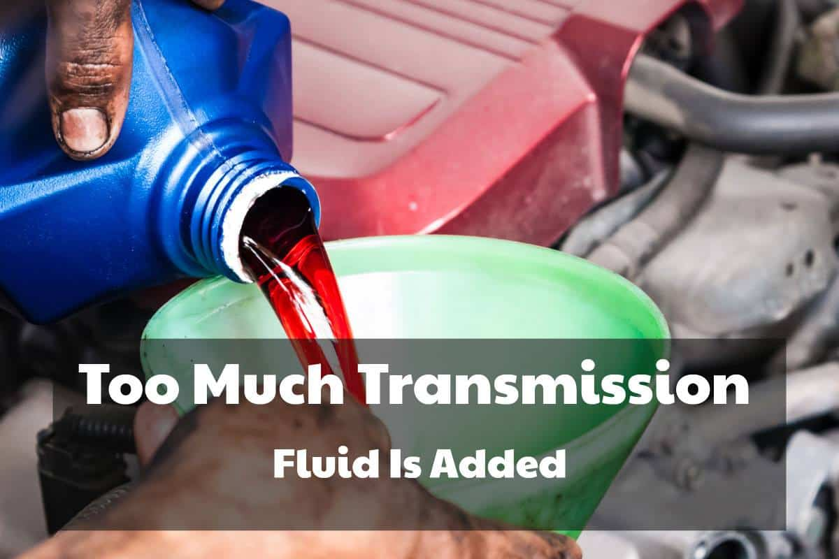 What Happens When Too Much Transmission Fluid Is Added