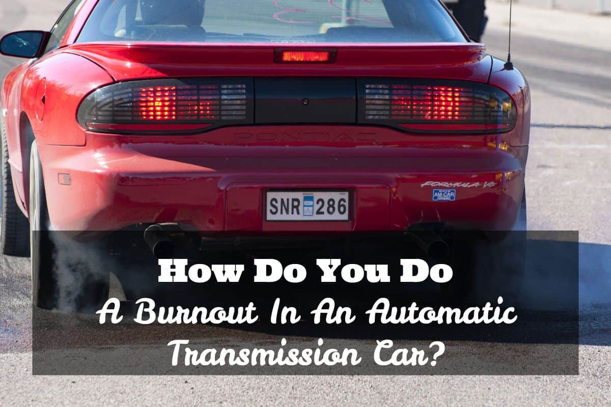 How Do You A Burnout In An Automatic Transmission Car