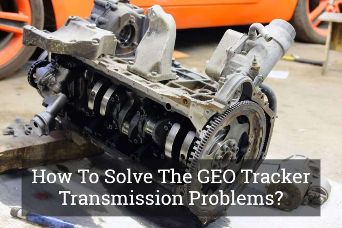How To Solve The Geo Tracker Transmission Problems
