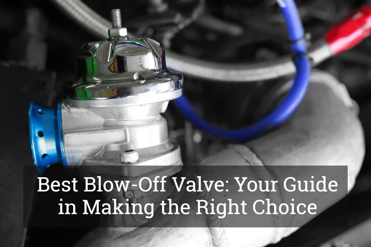 Best Blow-Off Valve: Your Guide in Making the Right Choice (Jul, 2019)