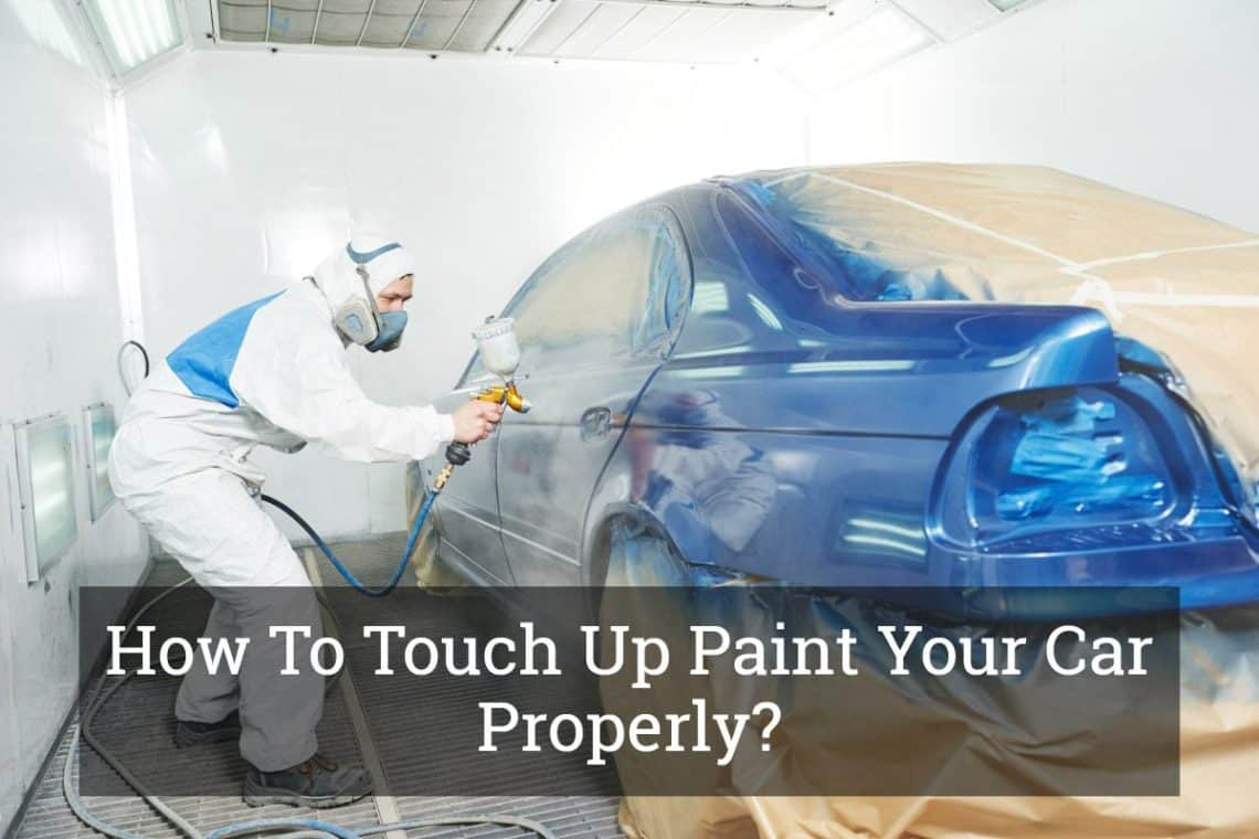 How To Touch Up Paint Your Car Properly Dec 2019