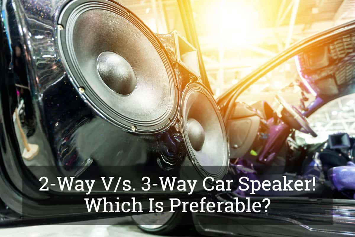 2 Way V S 3 Way Car Speaker Which Is Preferable Update 2017