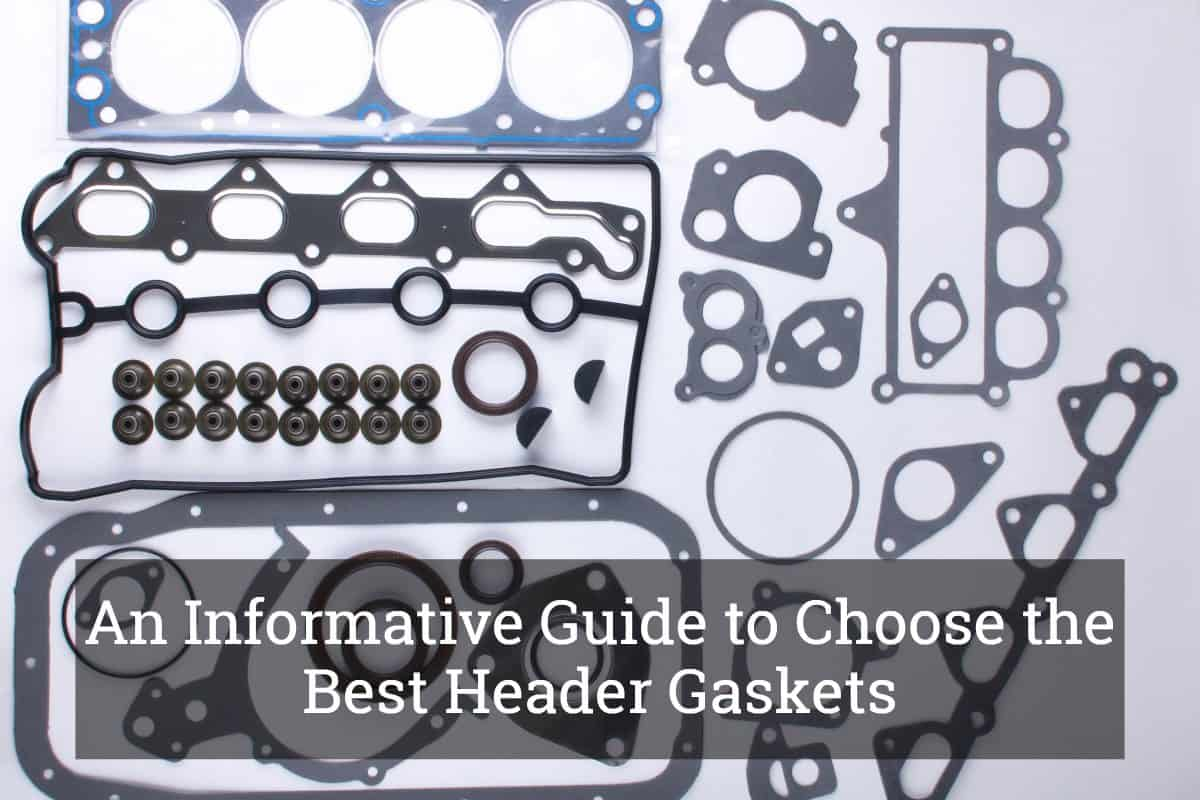 An Informative Guide to Choose the Best Header Gaskets