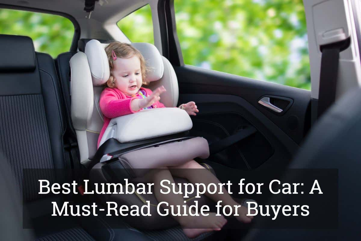 Best Lumbar Support For Car A Must Read Guide For Buyers Update 2017
