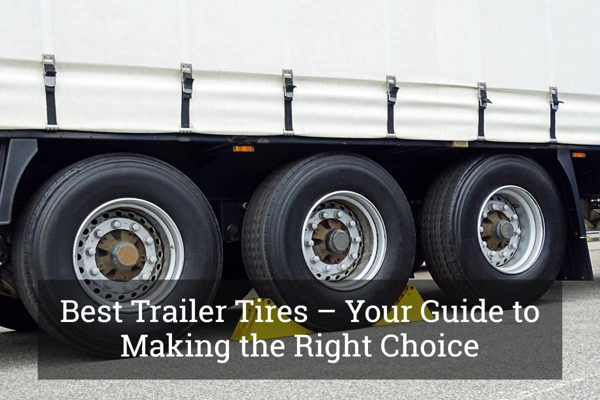 Best Trailer Tires Your Guide To Making The Right Choice Jan 2019
