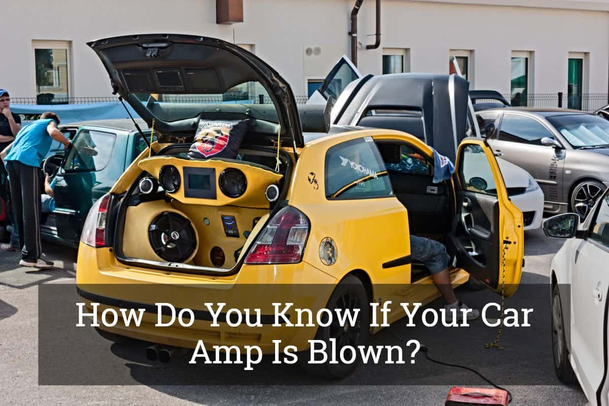 How Do You Know If Your Car Amp Is Blown? Update 2017