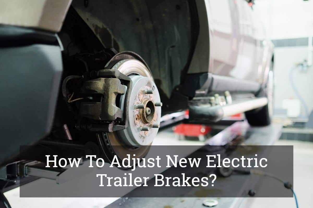 How To Adjust New Electric Trailer Brakes Update 2017