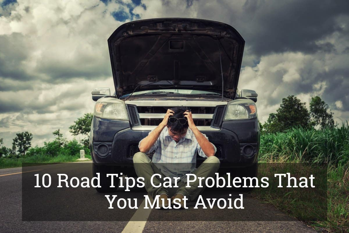 10 Road Tips Car Problems That You Must Avoid