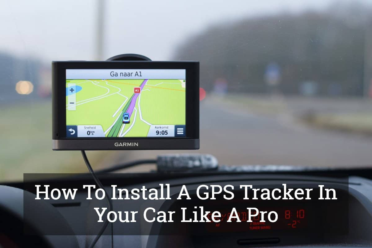 How To Install A GPS Tracker In Your Car Like A Pro