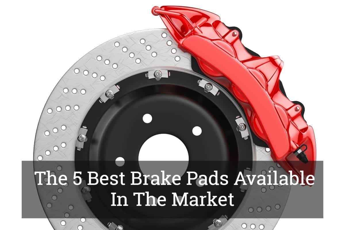 Best Brake Pads >> Keep Your Drive Safe Complete Product Review For The 5 Best Brake