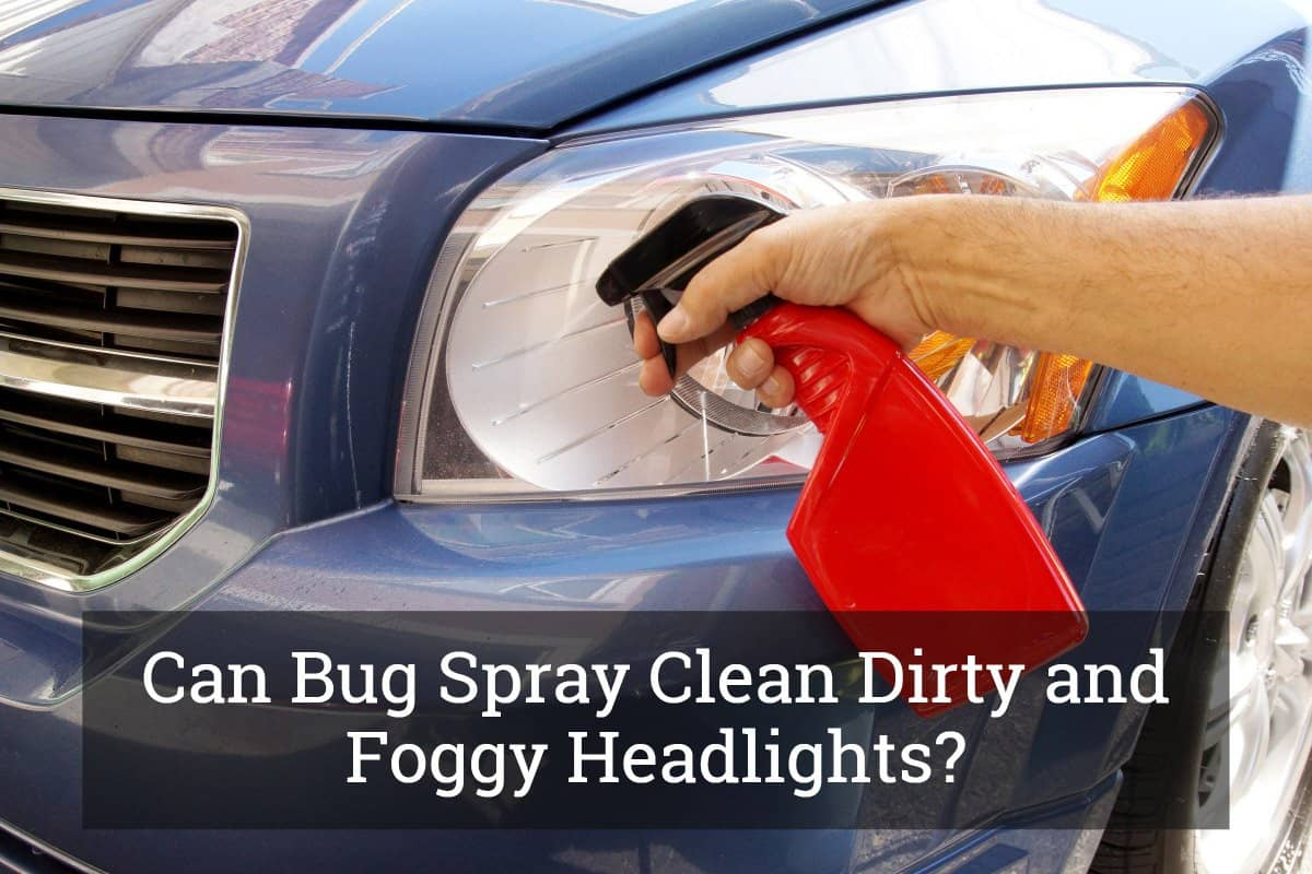 Can Bug Spray Clean Dirty And Foggy Headlights Update 2017