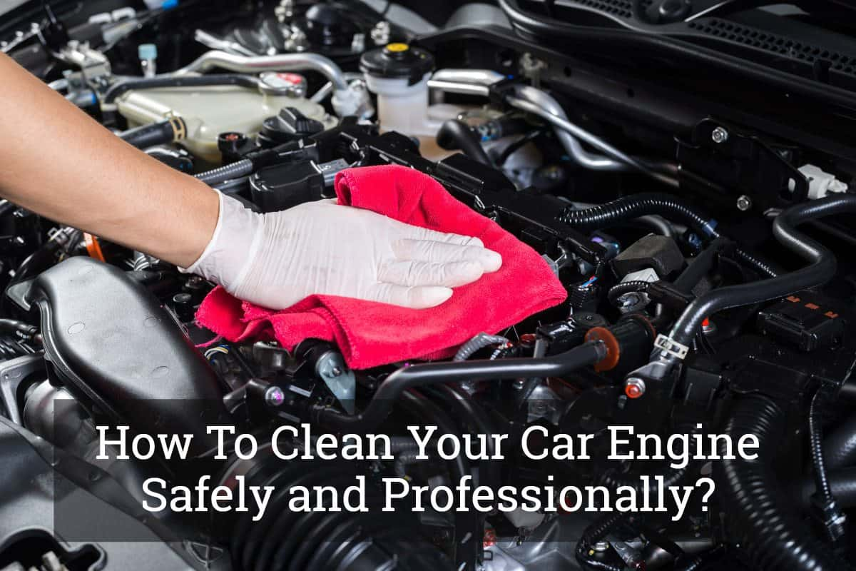 How To Clean Your Car Engine Safely And Professionally