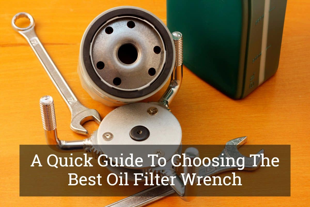 A Quick Guide To Choosing The Best Oil Filter Wrench Update 2017