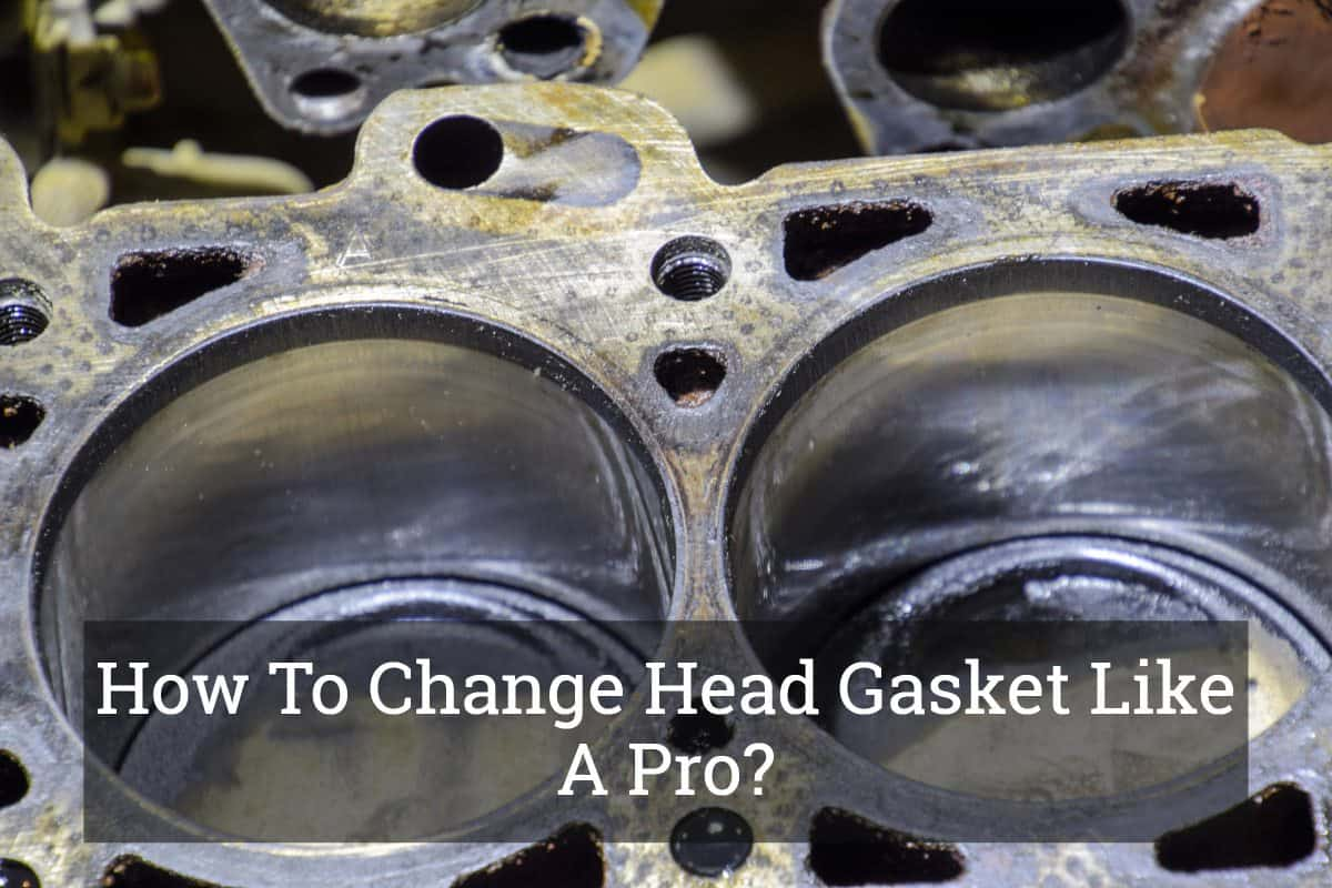 How To Change Head Gasket Like A Pro? Update 2017
