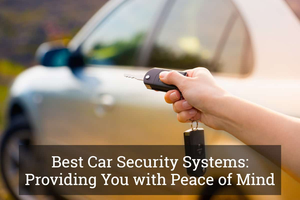Best Car Security Systems Providing You With Peace Of Mind Update 2017