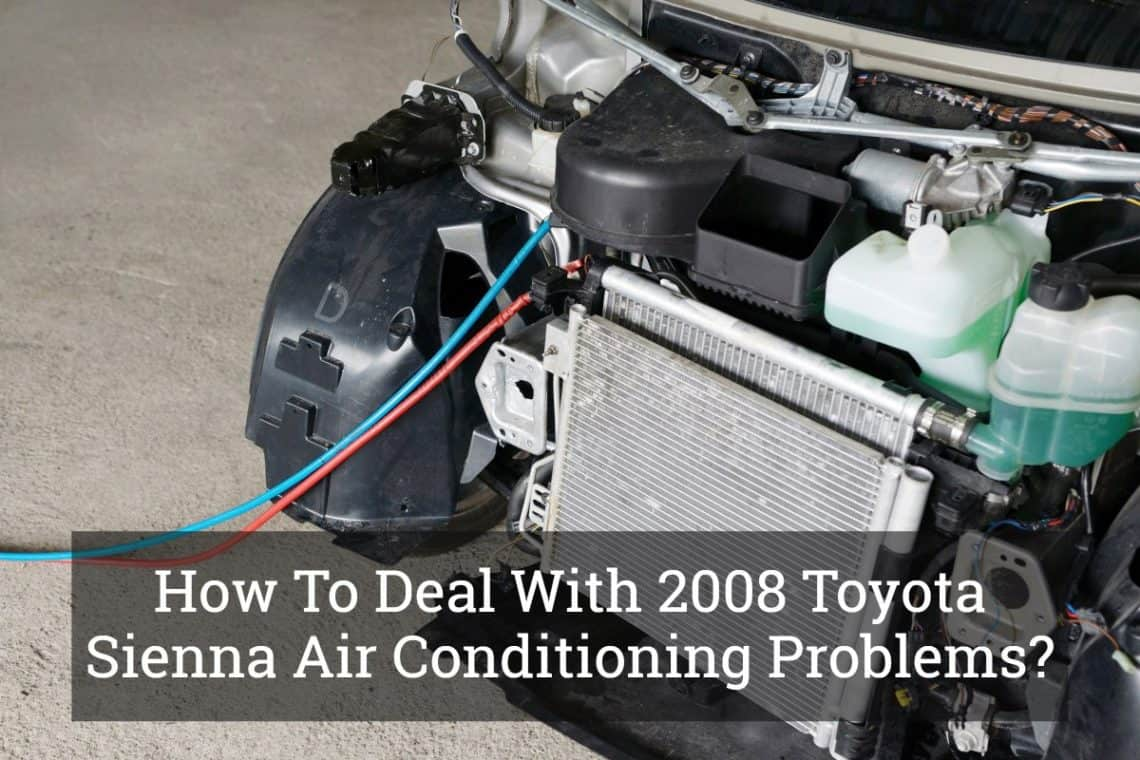 Air Conditioning Not Working In Car >> How To Deal With 2008 Toyota Sienna Air Conditioning