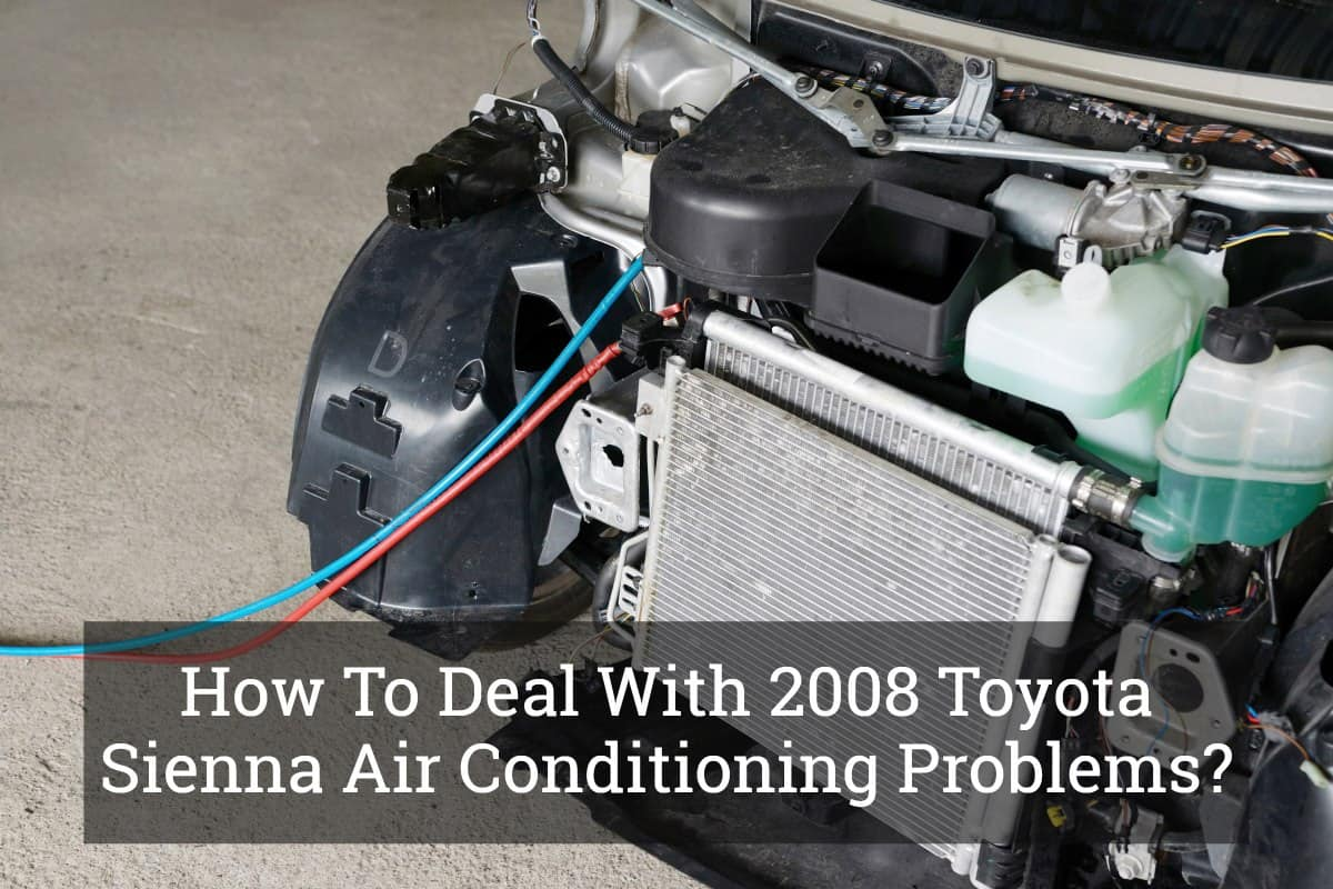 How To Deal With 2008 Toyota Sienna Air Conditioning Problems