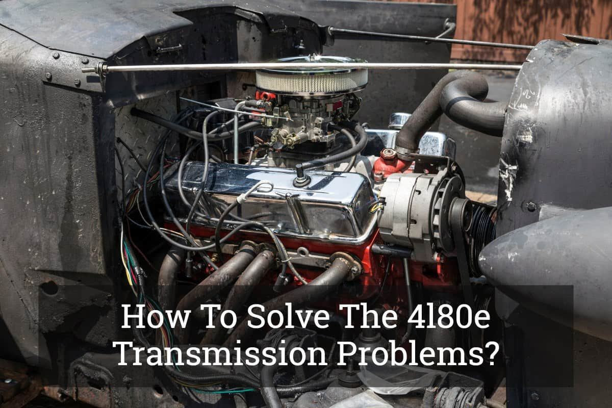 How To Solve The 4l80e Transmission Problems