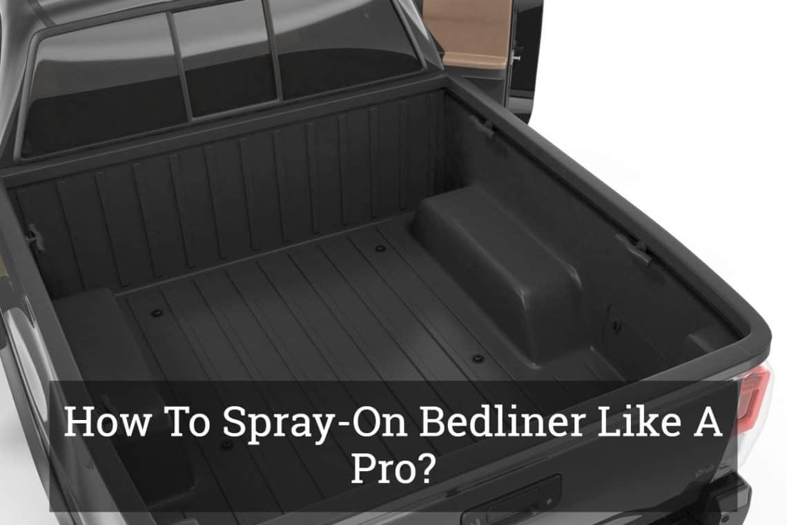 Spray On Bedliner Cost >> How To Spray On Bedliner Like A Pro Update 2017
