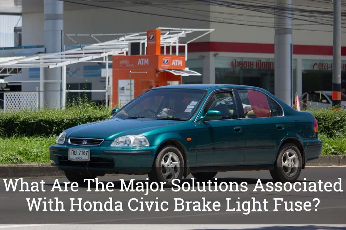 What Are The Major Solutions Associated With Honda Civic Brake Light Fuse