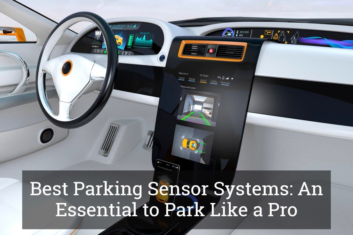 Best Parking Sensor Systems: An Essential to Park Like a Pro Update 2017