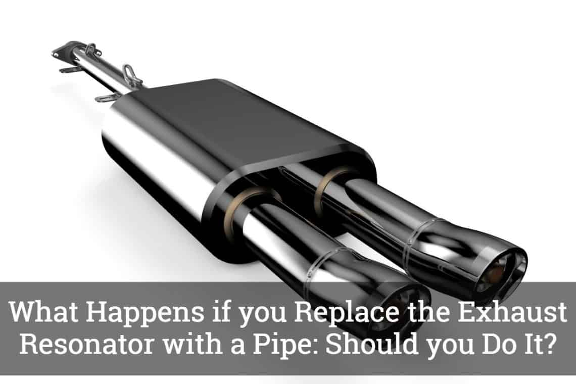 What Happens If You Replace The Exhaust Resonator With A