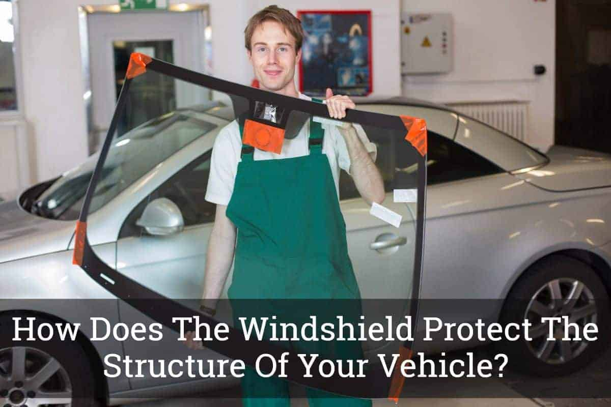How Does The Windshield Protect The Structure Of Your Vehicle