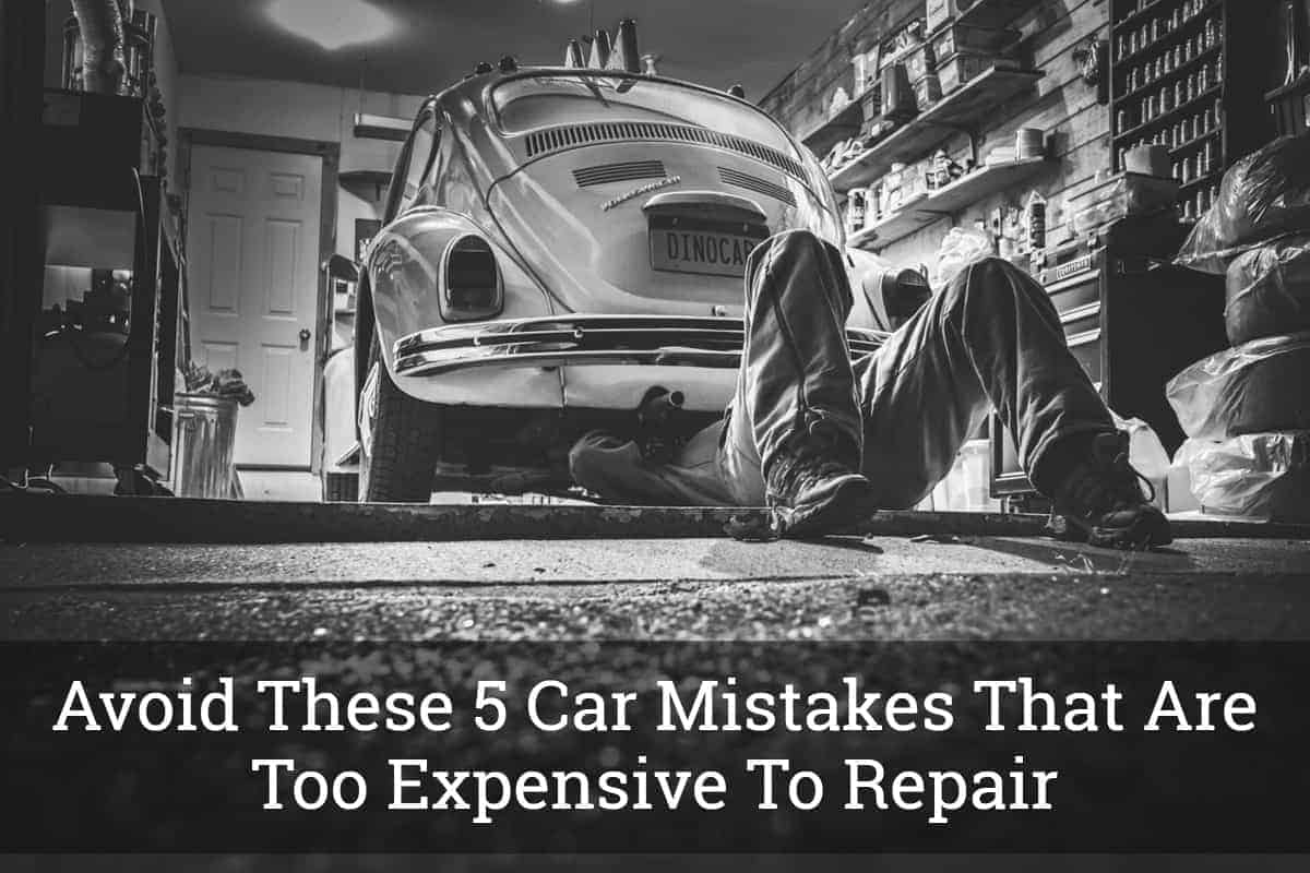 Avoid These 5 Car Mistakes That Are Too Expensive To Repair