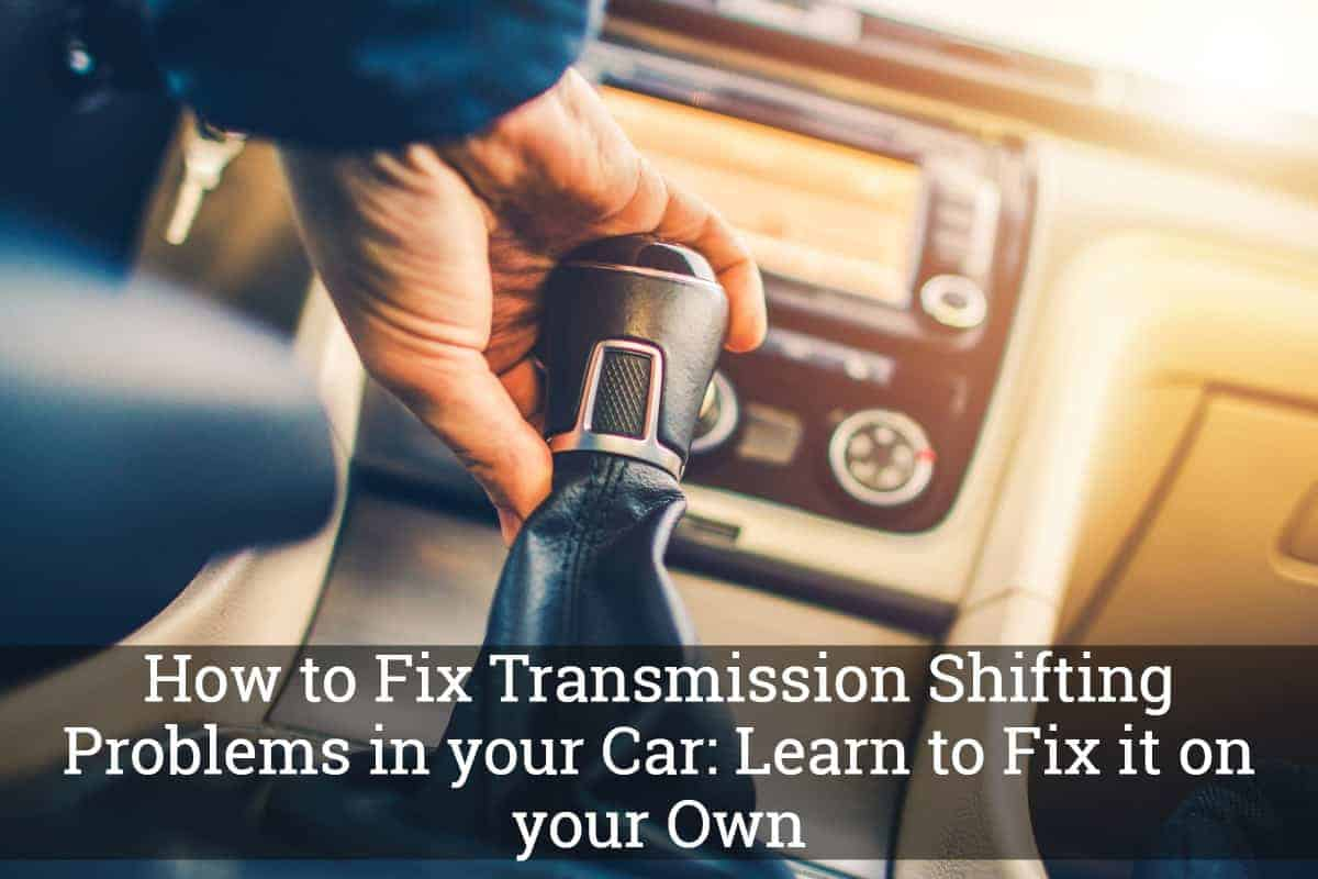 How to Fix Transmission Shifting Problems in your Car