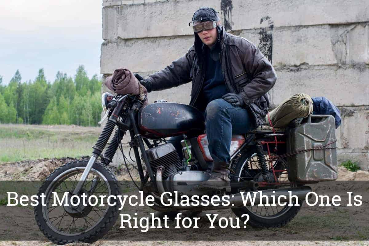 cc1e1d3a0321 Best Motorcycle Glasses  Which One Is Right for You