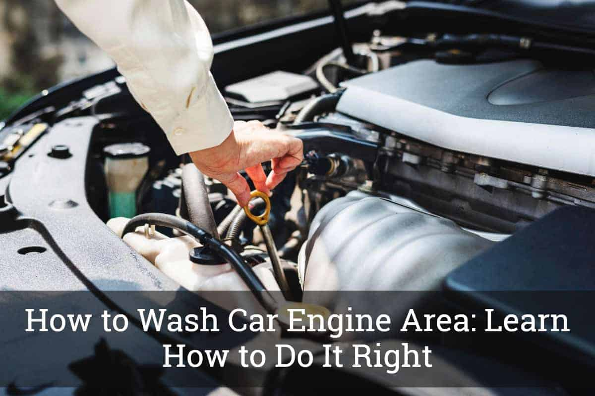 How to Wash Car Engine Area