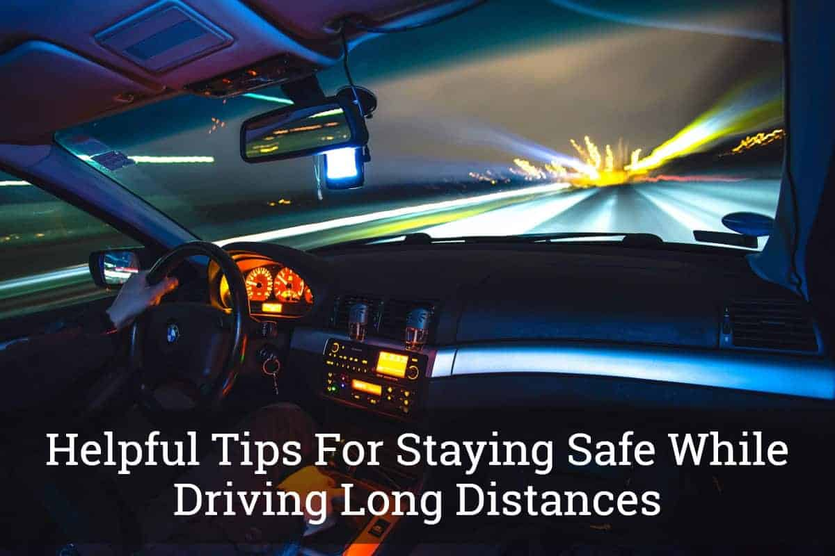Tips For Staying Safe While Driving Long Distances